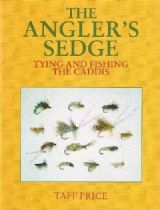 The Angler's Sedge: Tying and Fishing the Caddis     Price, Taff,